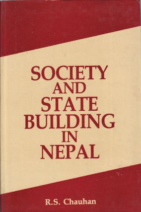 Society and State Building in Nepal. From Ancient Times to Mid-Twentieth Century. R. S. CHAUHAN