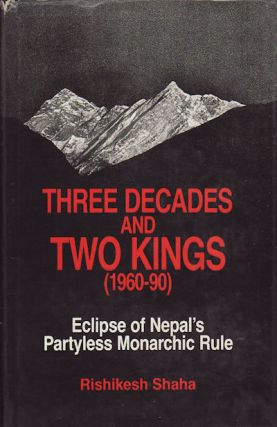 Three Decades and Two Kings (1960-1990). Eclipse of Nepal's Partyless Monarchic Rule. RISHIKESH...
