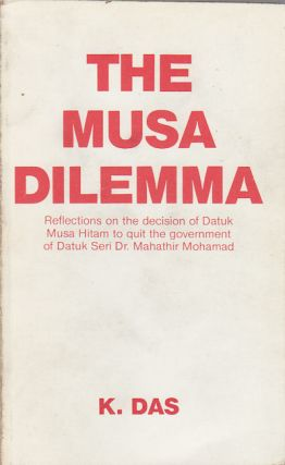 The Musa Dilemma. Reflections On The Decision Of Datuk Musa Hitam To Quit The Government Of Datuk Seri Dr. Mahathir Mohamad. K. DAS.