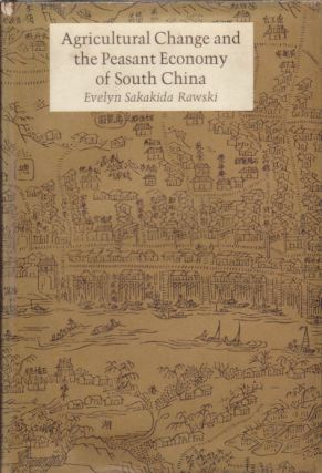 Agricultural Change and the Peasant Economy of South China. EVELYN SAKAKIDA RAWSKI
