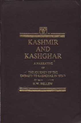 Kashmir and Kashghar. A narrative of the journey of the embassy to Kashghar in 1873-74. H. W....