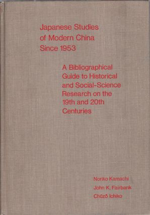 Japanese Studies of Modern China Since 1953. A Bilbliographical Guide to Historical and...