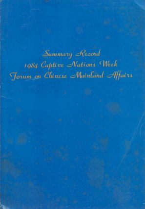 Summary Record: 1984 Captive Nations Week Forum on Chinese Mainland Affairs. CHINA CHAPTER WORLD...