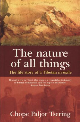 The Nature of All Things. The Life Story of a Tibetan in Exile. CHOPE PALJOR TSERING
