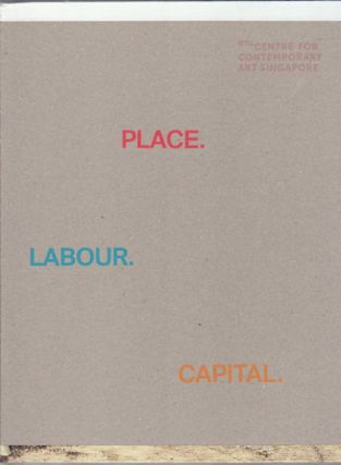 Place.Labour.Capital. NTU Centre for Contemporary Art Singapore. UTE META AND ANCA RUJOIU BAUER