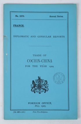 Trade of Cochin-China for the Year 1904. No. 3378 Annual Series. France. Diplomatic and Consular...
