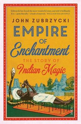 Empire of Enchantment: The Story of Indian Magic. JOHN ZUBRZYCKI