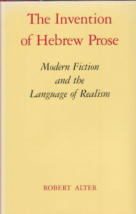 The Invention of Hebrew Prose. Modern Fiction and the Language of Realism. ROBERT ALTER
