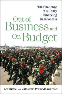 Out of Business and on Budget. The Challenge of Military Financing in Indonesia. LEX RIEFFEL, AND...