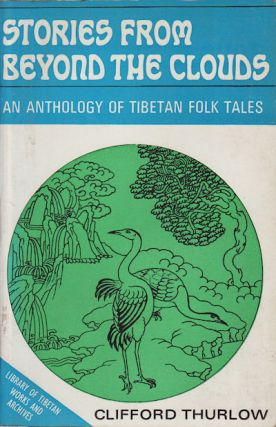Stories from Beyond the Clouds. An Anthology of Tibetan Folk Tales. CLIFFORD THURLOW.