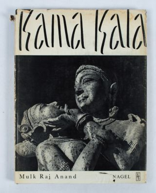Kama Kala. Some notes on the philosophical basis of Hindu erotic sculpture. MULK RAJ ANAND.