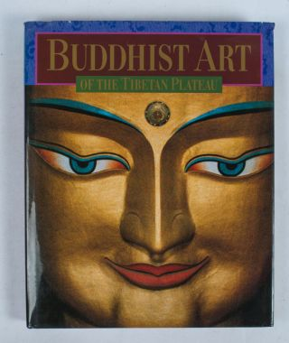 Buddhist Art of the Tibetan Plateau. LIU LIZHON, LI-CHUNG, LIU.