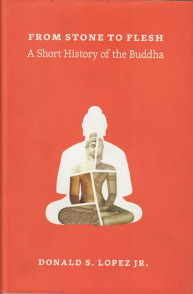 From Stone to Flesh. A Short History of the Buddha. DONALD S. LOPEZ