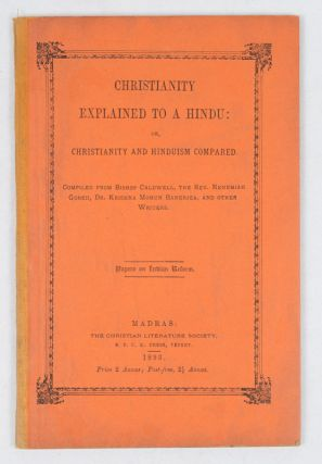 Christianity Explained to a Hindu: Or, Christianity and Hinduism Compared. BISHOP CALDWELL, AND...