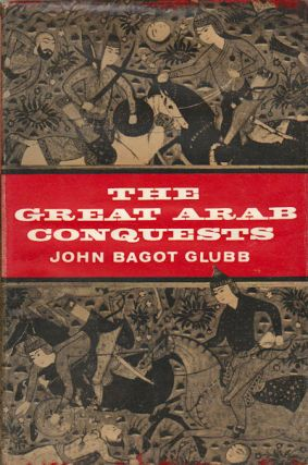 The Great Arab Conquests. JOHN BAGOT GLUBB.
