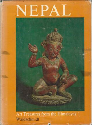 Nepal. Art Treasures from the Himalayas. ERNST AND ROSE LEONORE WALDSCHMIDT