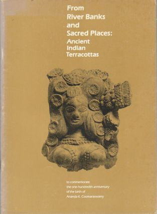 From River Banks and Sacred Places. Ancient Indian Terracottas. JOYCE PAULSON, PRAMOD CHANDRA,...