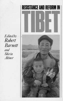 Resistance and Reform in Tibet. ROBERT BARNETT, SHIRIN, AKINER