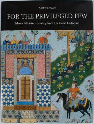 For the Privileged Few. Islamic miniature painting from the David Collection. KJELD VON FOLSACH,...