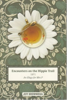 Encounters on the Hippie Trail. 1971 An Elegy for Mrs P. JEFF BROWNRIGG