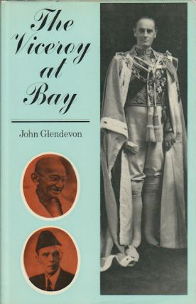 The Viceroy at Bay. Lord Linlithgow in India 1936-1943. JOHN GLENDEVON
