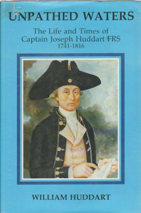 Unpathed Waters. Account of the Life and Times of Captain Joseph Hoddart, F.R.S., 1741-1816....