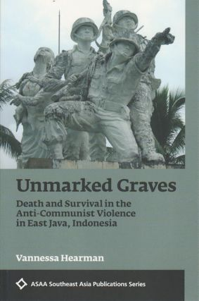 Unmarked Graves: Death and Survival in the Anti-Communist Violence in East Java, Indonesia....