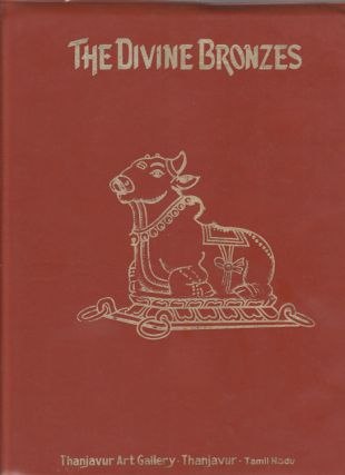 The Thanjavur Art Gallery Bronze Sculptures. A descriptive catalogue with illustrations in...