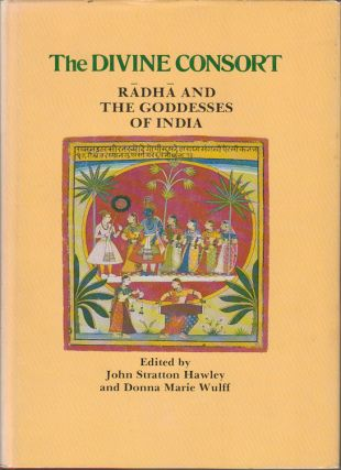 The Divine Consort. Radha and the Goddesses of India. JOHN STRATTON AND DONNA MARIE WULFF HAWLEY