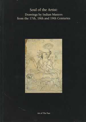 Soul of the Artist: Drawings by Indian masters from the 17th, 18th and 19th centuries....