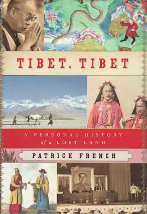 Tibet, Tibet. A Personal History of a Lost Land. PATRICK FRENCH.