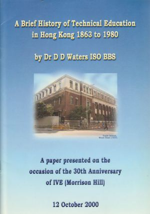 A Brief History of Technical Education in Hong Kong 1863 to 1980. A Lecture Delivered by Dr D D...