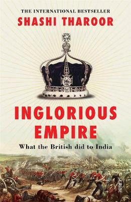 Inglorious Empire: What the British did to India. SHASHI THAROOR
