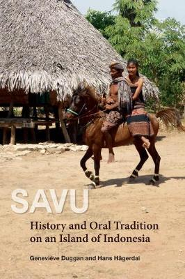 Savu. History And Oral Tradition On An Island Of Indonesia. GENEVIEVE AND HANS HAGERDAL DUGGAN
