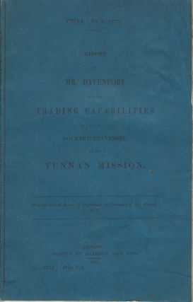Report by Mr Davenport Upon the Trading Capabilities of the Country Traversed by the Yunnan Mission. ARTHUR DAVENPORT.