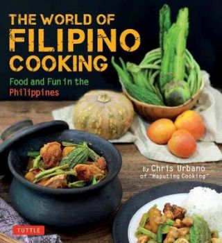 World of Filipino Cooking Food and Fun in the Philippines by Chris Urbano of Maputing Cooking. TUTTLE.
