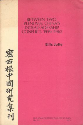 Between Two Plenums: China's Intraleadership Conflict, 1959-1962. ELLIS JOFFE