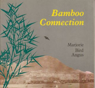 Bamboo Connection. Recollections of the China Coast. MARJORIE BIRD ANGUS