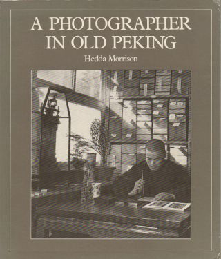 A Photographer in Old Peking. HEDDA MORRISON
