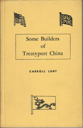 Some Builders of Treatyport China. CARROLL LUNT