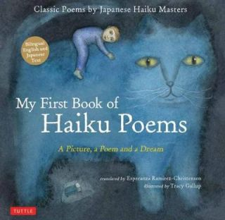 My First Book of Haiku Poems A Picture, a Poem and a Dream; Classic Poems by Japanese Haiku Masters