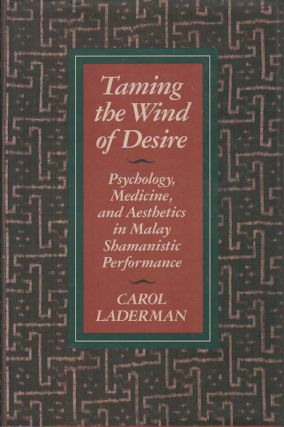 Taming the Wind of Desire. Psychology, Medicine, and Aesthetics in Malay Shamanistic Performance....