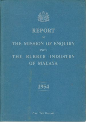 Report of the Mission of Enquiry into The Rubber Industry of Malaya. 1954