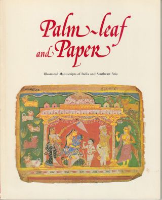 Palm-Leaf and Paper. Illustrated Manuscripts of India and Southeast Asia. JOHN GUY