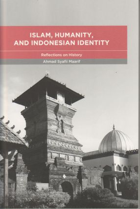 Islam, Humanity and Indonesian Identity. Reflections on History. AHMAD SYAFII MAARIF