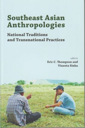 Southeast Asian Anthropologies. National Traditions and Transnational Practices. ERIC C. AND...