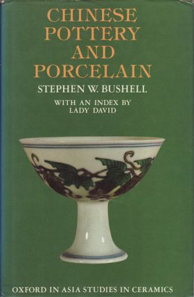Chinese Pottery and Porcelain being a Translation of the T`ao Shuo. STEPHEN W. BUSHELL