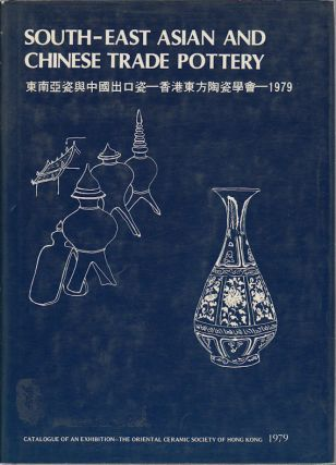 South-East Asian and Chinese Trade Pottery: an exhibition catalogue....