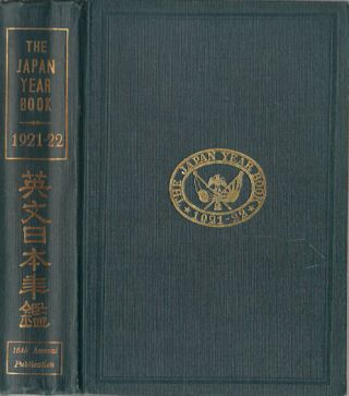 The Japan Year Book. Complete Cyclopedia of General Information and Statistics on Japan and Japanese Territories for the Year 1921-22.