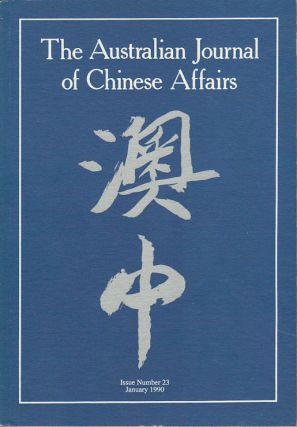 The Australian Journal of Chinese Affairs. Issue no.23 (January 1990). 澳中. [Ao Zhong]....